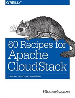Download 60 Recipes for Apache CloudStack: Using the CloudStack Ecosystem