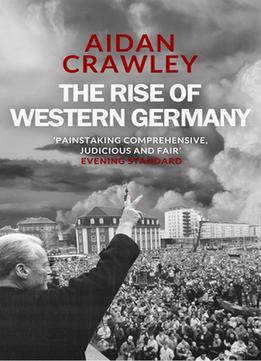 Download The Rise Of Western Germany: 1945-1972