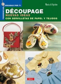 Download Decoupage Nuevas Ideas Con Servilletas de Papel y Tejidos