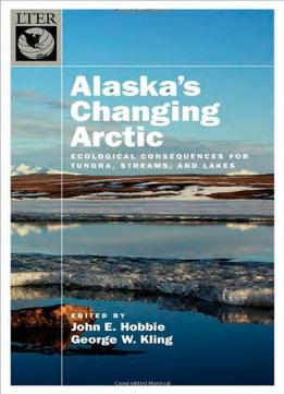 Download Alaska's Changing Arctic: Ecological Consequences For Tundra, Streams, & Lakes
