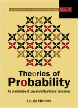 Download Theories Of Probability: An Examination Of Logical & Qualitative Foundations