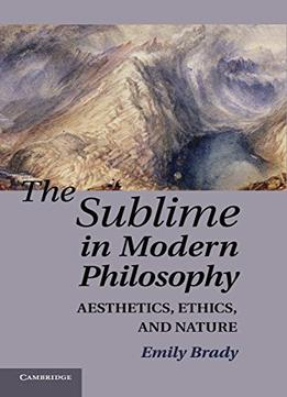 Download The Sublime In Modern Philosophy: Aesthetics, Ethics, & Nature