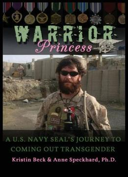Download Warrior Princess: A U.s. Navy Seal's Journey To Coming Out Transgender