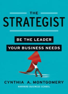Download The Strategist: Be The Leader Your Business Needs