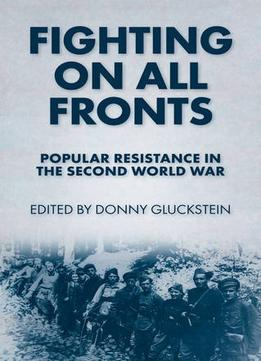 Download Fighting On All Fronts: Popular Resistance In The Second World War