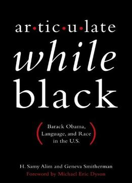 Download Articulate While Black: Barack Obama, Language, & Race In The U.s.