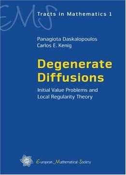 Download Degenerate Diffusions: Initial Value Problems & Local Regularity Theory
