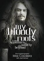 My Bloody Roots: From Sepultura To Soulfly And Beyond – The Autobiography