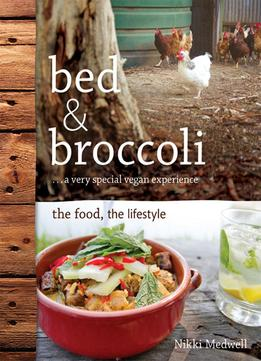 Download Bed & Broccoli: A Very Special Vegan Experience: The Food, The Lifestyle