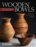 Wooden Bowls from the Scroll Saw: 28 Useful and Surprisingly Easy-to-Make Projects