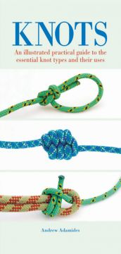 Download Knots: An Illustrated Practical Guide to the Essential Knot Types & Their Uses