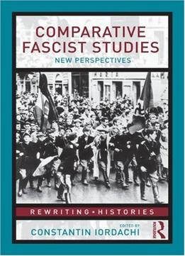 Download Comparative Fascist Studies: New Perspectives (rewriting Histories)