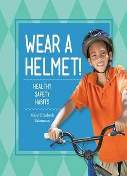 Download Wear A Helmet!: Healthy Safety Habits (healthy Habits)