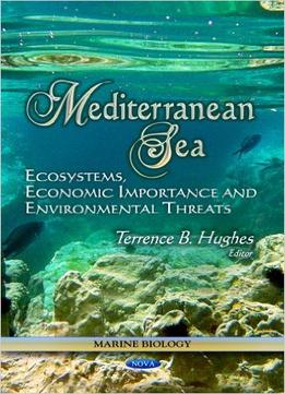 Download Mediterranean Sea: Ecosystems, Economic Importance & Environmental Threats