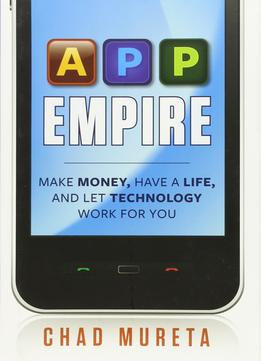 Download App Empire: Make Money, Have A Life, & Let Technology Work For You
