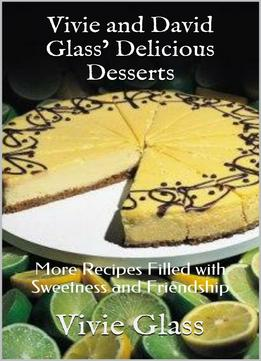 Download Vivie & David Glass' Delicious Desserts: More Recipes Filled With Sweetness & Friendship