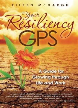 Download Your Resiliency Gps: A Guide For Growing Through Life & Work