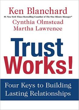 Download Trust Works!: Four Keys To Building Lasting Relationships