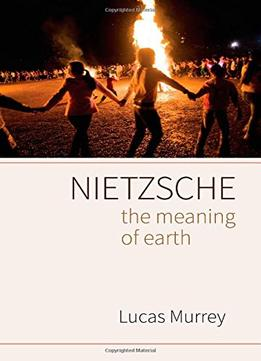 Download Nietzsche: The Meaning Of Earth
