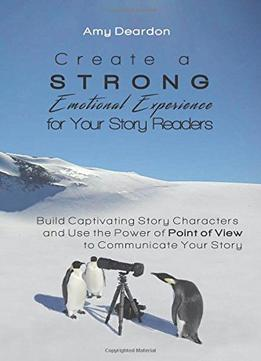 Download Create A Strong Emotional Experience For Your Story Readers, (Great Ways to Write Your Novel) Volume 2
