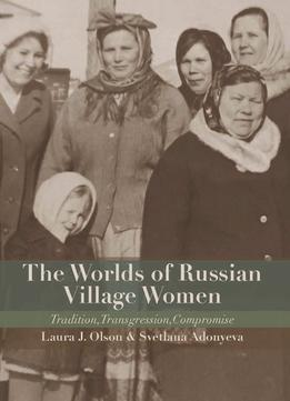 Download The Worlds Of Russian Village Women: Tradition, Transgression, Compromise