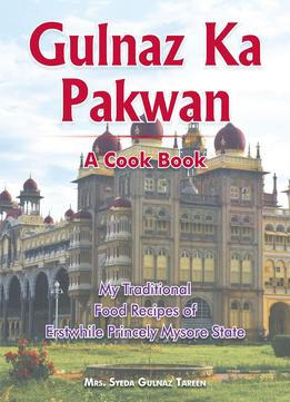 Download Gulnaz Ka Pakwan: My Traditional Food Recipes Of Erstwhile Princely Mysore State