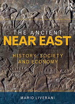 Download The Ancient Near East: History, Society & Economy