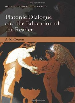 Download Platonic Dialogue & The Education Of The Reader
