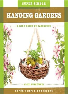 Download Super Simple Hanging Gardens:: A Kid's Guide to Gardening (Super Simple Gardening)