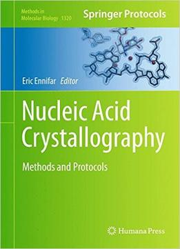 Download Nucleic Acid Crystallography: Methods & Protocols