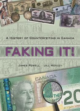 Download Faking It! A History Of Counterfeiting In Canada