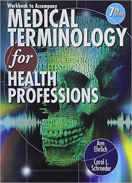 Download Workbook For Ehrlich/schroeder S Medical Terminology For Health Professions, 7th Editio