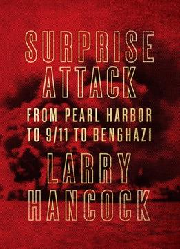 Download Surprise Attack: From Pearl Harbor To 9/11 To Benghazi