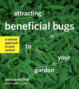 Download Attracting Beneficial Bugs to Your Garden: A Natural Approach to Pest Control