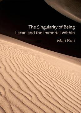 Download The Singularity Of Being: Lacan & The Immortal Within