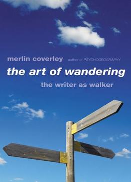 Download The Art Of Wandering: The Writer As Walker