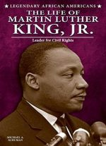 The Life Of Martin Luther King, Jr.: Leader For Civil Rights