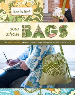 Download Sew What! Bags: 18 Pattern-Free Projects You Can Customize to Fit Your Needs