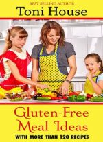 Gluten-free Meal Ideas: With More Than 120 Recipes