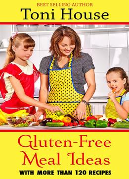 Download Gluten-free Meal Ideas: With More Than 120 Recipes