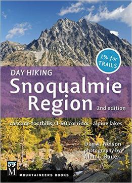 Download Day Hiking: Snoqualmie Region: Cascade Foothills, I-90 Corridor, Alpine Lakes, 2nd Edition