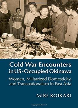 Download Cold War Encounters In Us-occupied Okinawa
