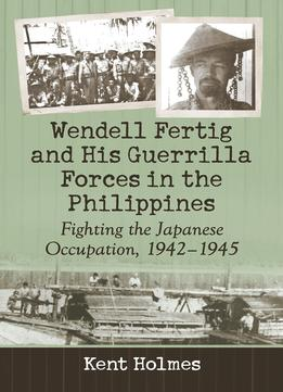 Download Wendell Fertig & His Guerrilla Forces In The Philippines