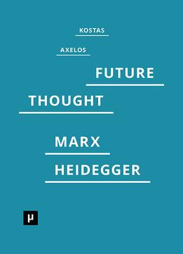 Download Introduction To A Future Way Of Thought: On Marx & Heidegger
