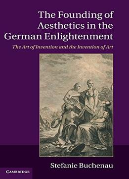 Download The Founding Of Aesthetics In The German Enlightenment: