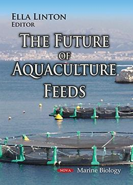 Download The Future of Aquaculture Feeds (Marine Biology)