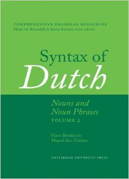 Download Syntax Of Dutch: Nouns & Noun Phrases (volume Ii)