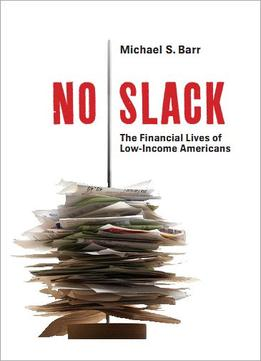 Download No Slack: The Financial Lives Of Low-income Americans