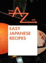The A To Z Of Easy Japanese Recipes