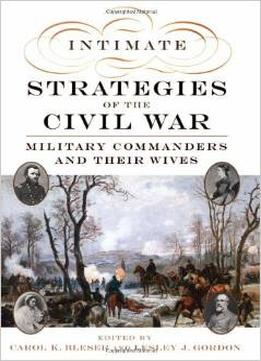 Download Intimate Strategies Of The Civil War: Military Commanders & Their Wives